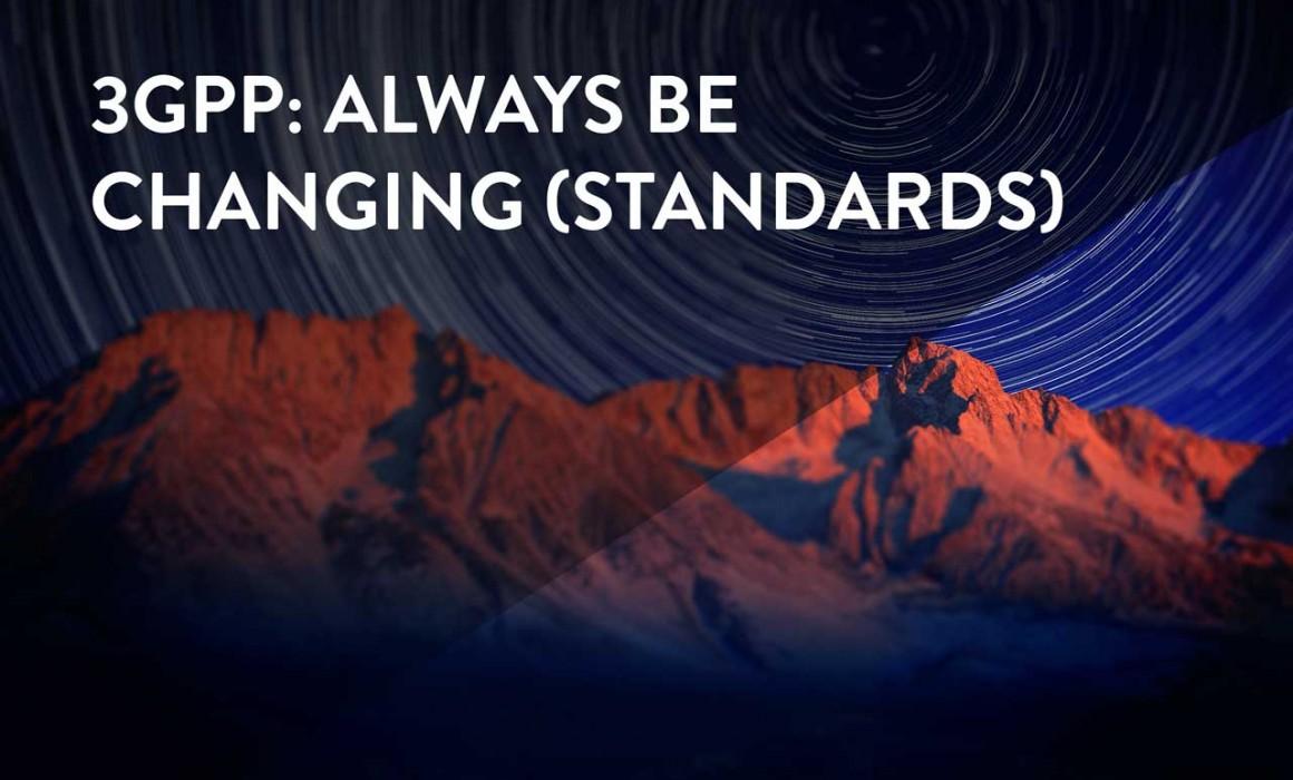 3GPP: Always Be Changing Standards