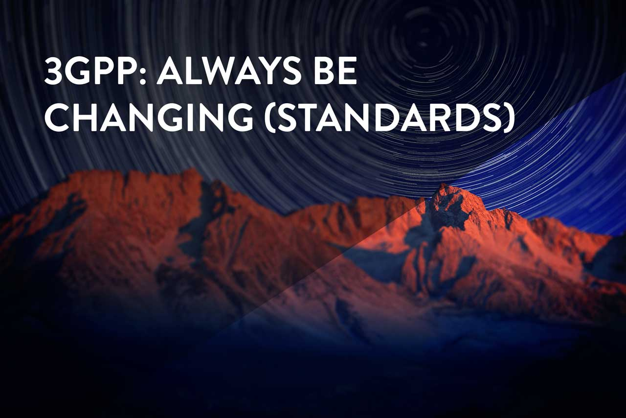 3GPP: Always Be Changing Standards