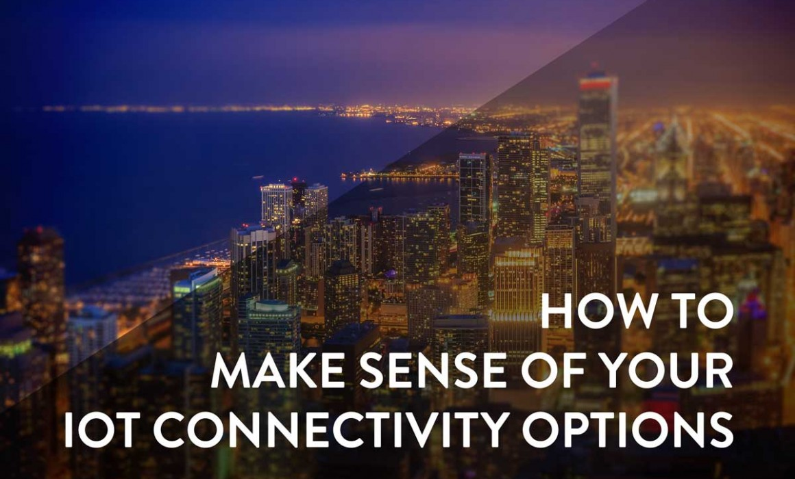 how to make sense of your iot connectivity options