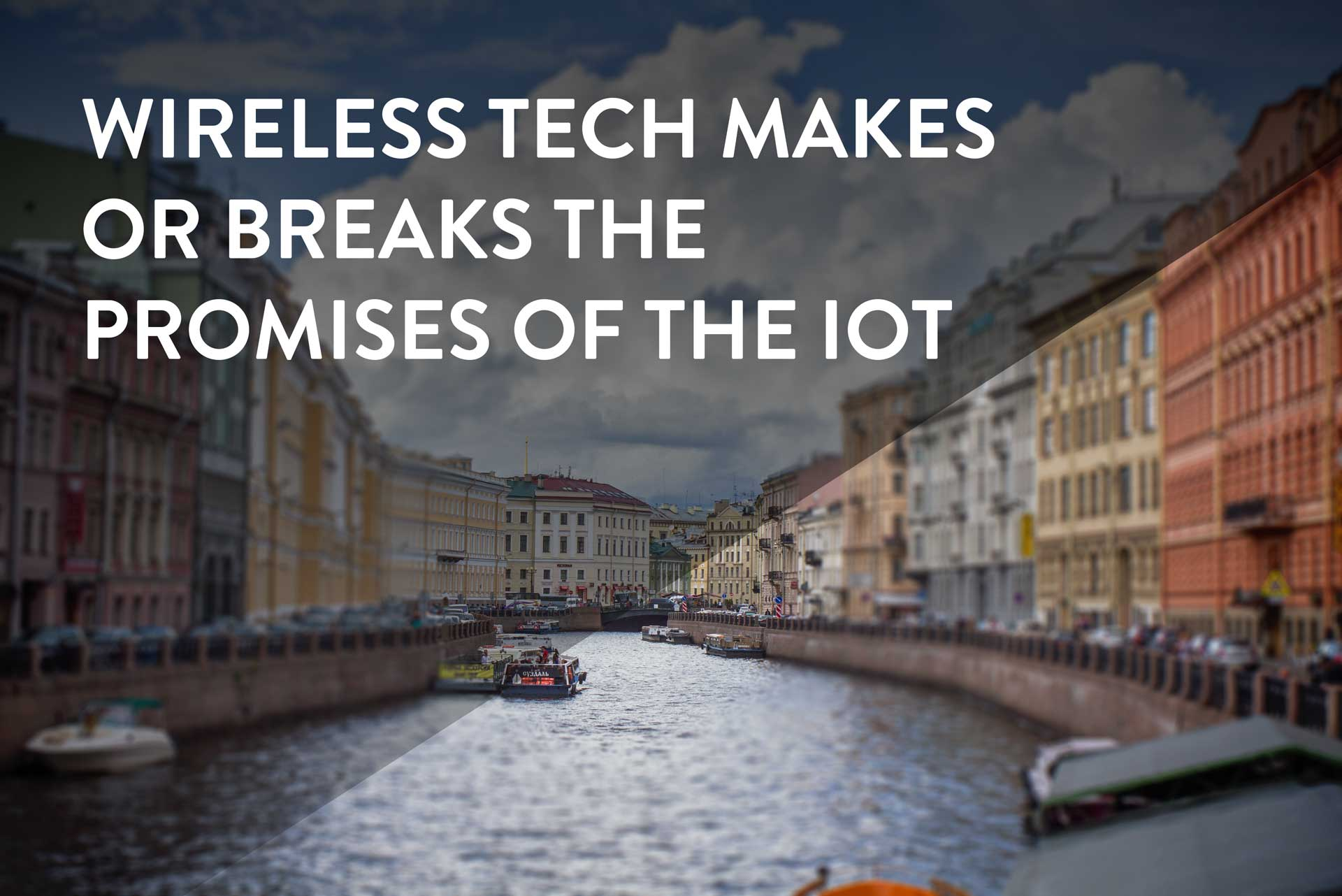 wireless tech makes or breaks the internet of things