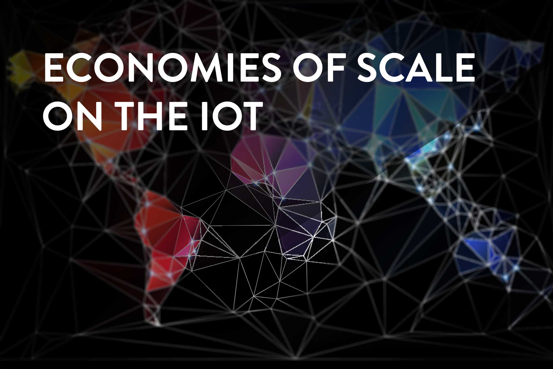 Economy of scale iot