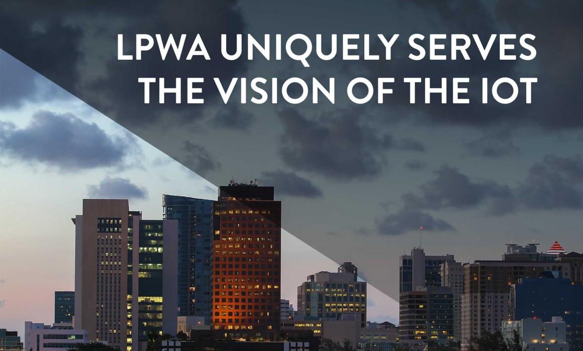 LPWA Uniquely Serves the Vision of the IoT