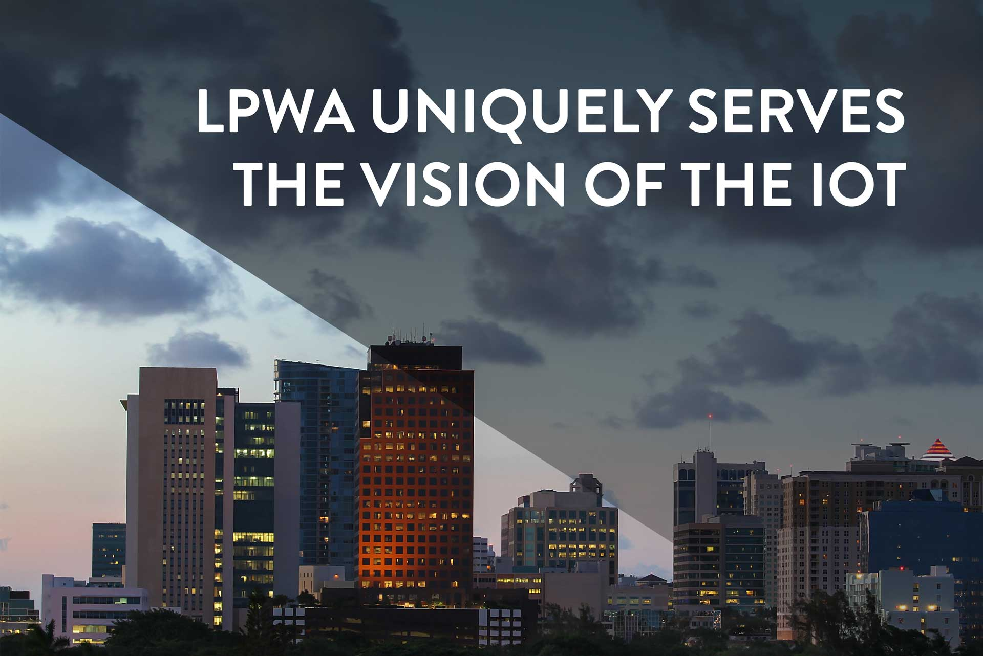 LPWA Uniquely Serves the Vision of the IoT