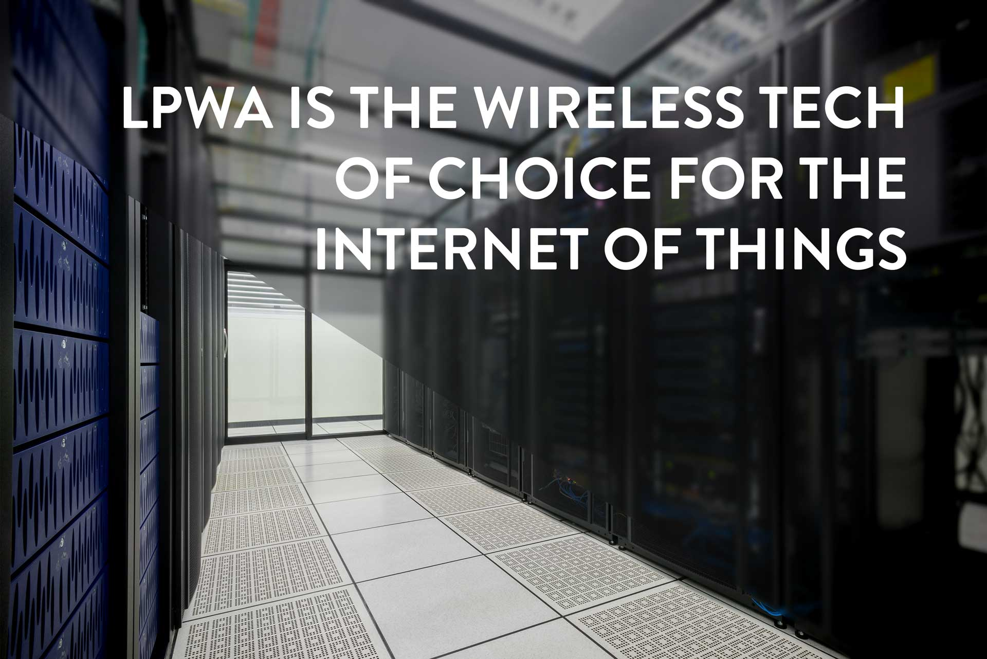LPWA is the wireless tech of choice for the internet of things