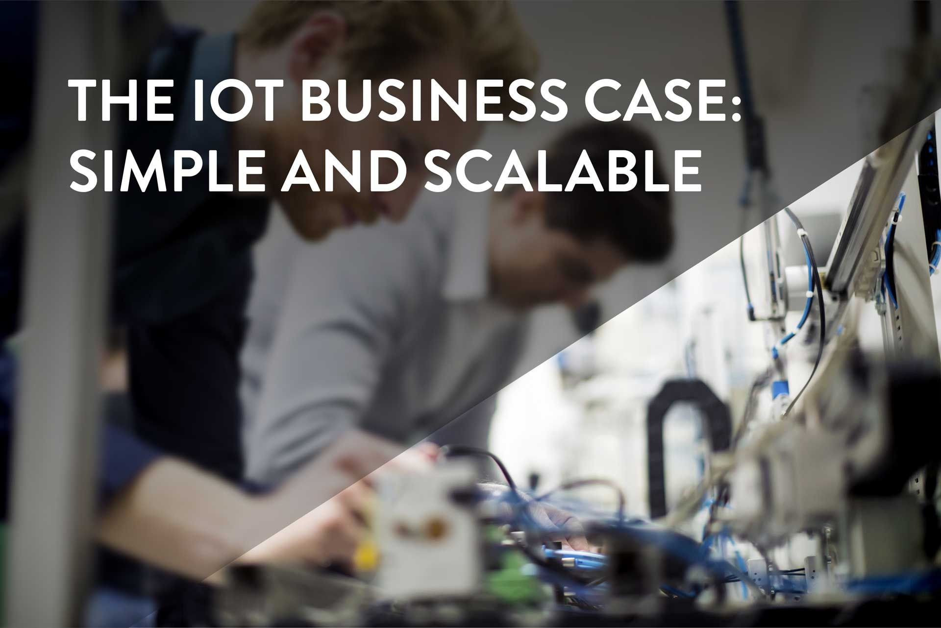 The IoT Business Case: Simple and Scalable