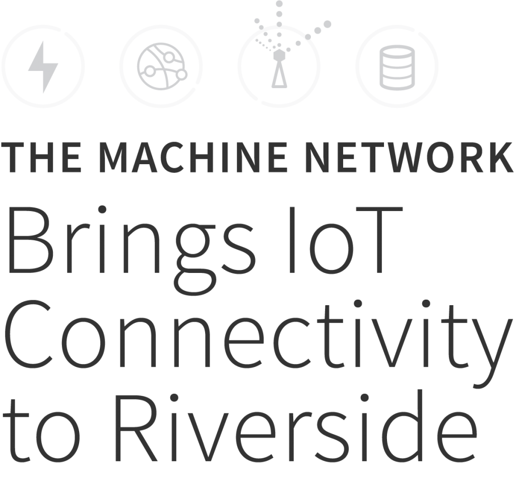 The Machine Network Brings IoT Connectivity to Riverside