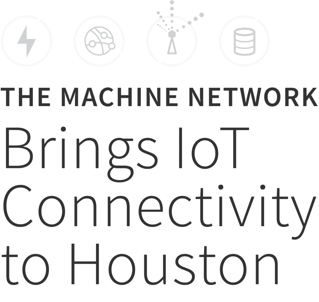 The Machine Network Brings IoT Connectivity to Houston