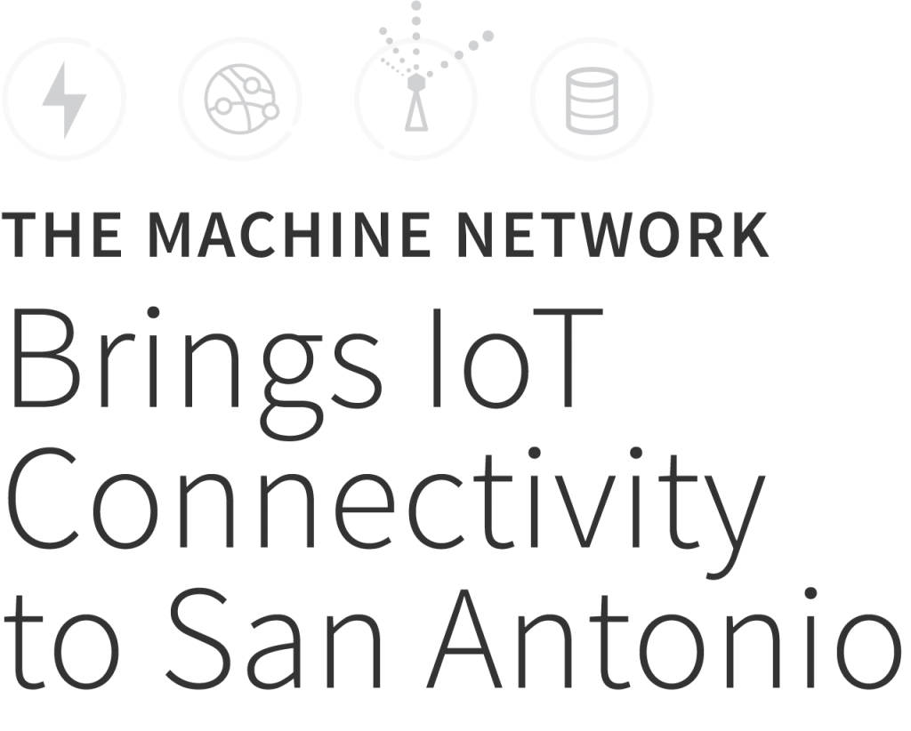 The Machine Network Brings IoT Connectivity to San Antonio