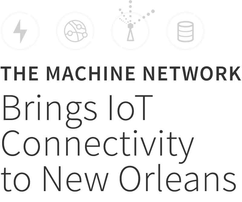 The Machine Network Brings IoT Connectivity to New Orleans